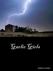 Garlic Girls ebook by Adrien Leduc