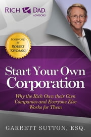 Start Your Own Corporation - Why the Rich Own Their Own Companies and Everyone Else Works for Them ebook by Kobo.Web.Store.Products.Fields.ContributorFieldViewModel