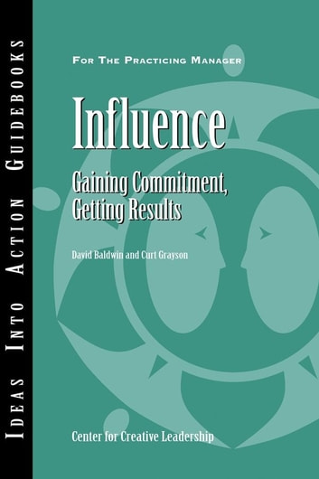 Influence - Gaining Commitment, Getting Results ebook by Center for Creative Leadership (CCL),David Baldwin,Curt Grayson