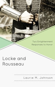 Locke and Rousseau - Two Enlightenment Responses to Honor ebook by Laurie M. Johnson