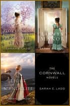 The Cornwall Novels - The Governess of Penwythe Hall, The Thief of Lanwyn Manor, The Light at Wyndcliff ebook by