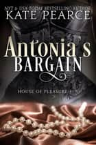 Antonia's Bargain - House of Pleasure, #1.5 ebook by Kate Pearce