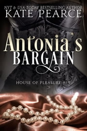 Antonia's Bargain - House of Pleasure ebook by Kate Pearce