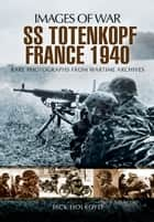 SS-Totenkopf France 1940 ebook by Jack Holroyd