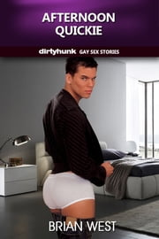 Afternoon Quickie (Dirtyhunk Gay Sex Stories) ebook by Brian West