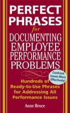 Perfect Phrases for Documenting Employee Performance Problems eBook by Anne Bruce