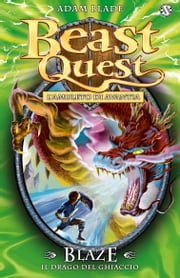 Blaze. Il Drago del Ghiaccio - Beast Quest [vol. 23] eBook by Adam Blade