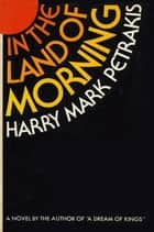 In the Land of Morning ebook by Harry Mark Petrakis