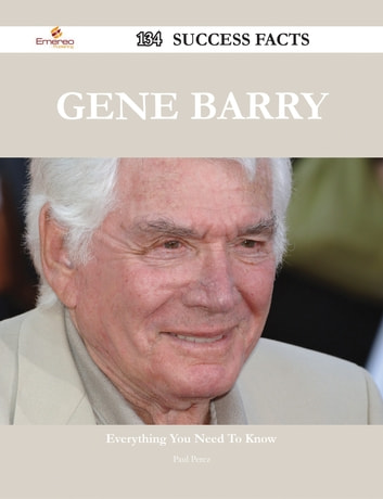 Gene Barry 134 Success Facts - Everything you need to know about Gene Barry ebook by Paul Perez