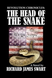Revolution Chronicles: The Head of the Snake ebook by Richard James Swart