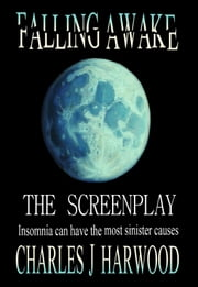 Falling Awake The Screenplay ebook by Charles J Harwood