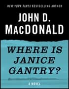Where Is Janice Gantry? ebook by John D. MacDonald,Dean Koontz
