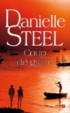 Coup de grâce ebook by Danielle STEEL, Laura BOURGEOIS