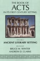 The Book of Acts in Its Ancient Literary Setting ebook by Winter,Clark