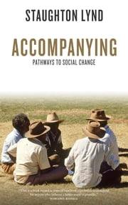 Accompanying - Pathways to Social Change ebook by Staughton Lynd