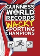 Guinness World Records Wacky Sporting Records ebook by Guinness World Records