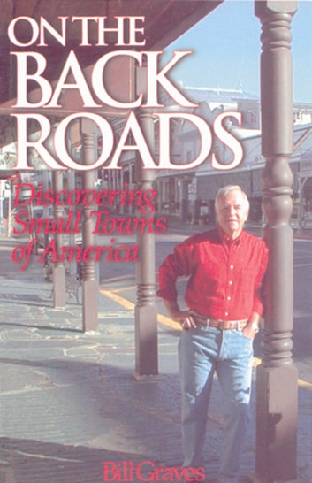 On the Back Roads - Discovering Small Towns of America eBook by Bill Graves