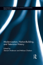 Modernization, Nation-Building, and Television History ebook by Stewart Anderson,Melissa Chakars