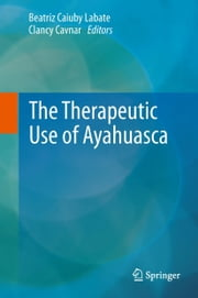 The Therapeutic Use of Ayahuasca ebook by Beatriz Caiuby Labate,Clancy Cavnar