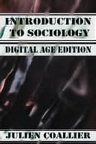 Introduction to Sociology - Digital Age Edition ebook by Julien Coallier