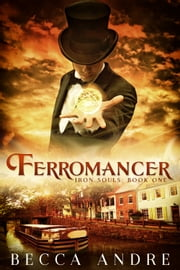Ferromancer: Iron Souls, Book One - A Steampunk-flavored Historical Fantasy ebook by Becca Andre