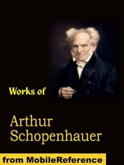 Works Of Arthur Schopenhauer: The Wisdom Of Life, Religion: A Dialogue, On Human Nature, The Art Of Literature, The Art Of Controversy, On Authorship And Style And Other Essays (Mobi Collected Works) ebook by Arthur Schopenhauer