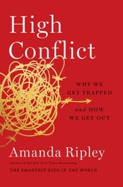 High Conflict - Why We Get Trapped and How We Get Out ebook by Amanda Ripley