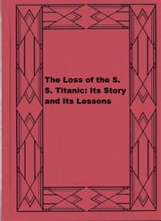 The Loss of the S. S. Titanic: Its Story and Its Lessons ebook by Lawrence Beesley