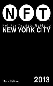 Not For Tourists Guide to New York City 2013 ebook by Not for Tourists