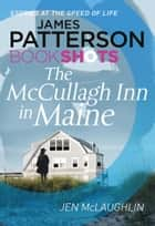 The McCullagh Inn in Maine - BookShots ebook by James Patterson, Jen McLaughlin