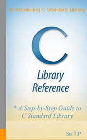 C Standard Library - # Introducing C Standard Library ebook by Su TP