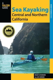 Sea Kayaking Central and Northern California, 2nd: The Best Days Trips and Tours from the Lost Coast to Pismo Beach ebook by Schumann, Roger