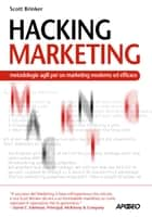 Hacking Marketing - metodologie agili per un marketing moderno ed efficace ebook by Scott Brinker