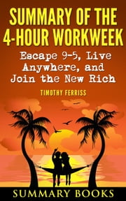 Summary Of The 4-Hour Workweek: Escape 9-5, Live Anywhere, and Join the New Rich