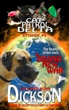 Cat Patrol Delta, Episode #5: A Brand New War ebook by Richard Alan Dickson