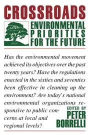 Crossroads - Environmental Priorities For The Future ebook by Barry Commoner,Barry Commoner,Robert Boyle,Richard S. Booth,Amos Eno,Cynthia Wilson,James Gustave Speth