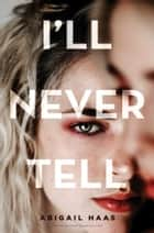 I'll Never Tell ebook by Abigail Haas