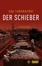 Der Schieber - Kriminalroman ebook by Cay Rademacher