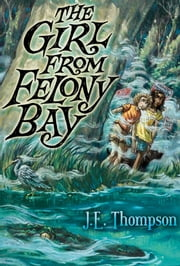 The Girl from Felony Bay ebook by J. E. Thompson