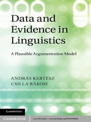 Data and Evidence in Linguistics - A Plausible Argumentation Model ebook by András Kertész,Csilla Rákosi