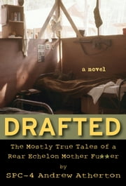 Drafted - The Mostly True Tales of a Rear Echelon Mother Fu**er ebook by Andrew Atherton