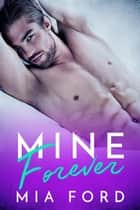 Mine Forever ebook by Mia Ford