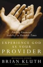 Experience God as Your Provider ebook by Brian Kluth,Stan Guthrie