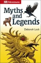 DK Adventures: Myths and Legends ebook by DK Publishing