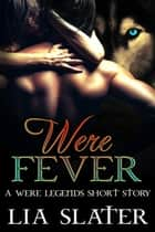 Were Fever - Were Legend Series ebook by Lia Slater