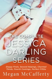 The Complete Jessica Darling Series - Sloppy Firsts, Second Helpings, Charmed Thirds, Fourth Comings, Perfect Fifths ebook by Megan McCafferty