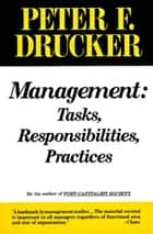 Management - Tasks, Responsibilities, Practices ebook by Peter F. Drucker