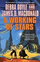 A Working of Stars - The Next Novel in the Sweeping Mageworld Series ebook by Debra Doyle, James D. Macdonald