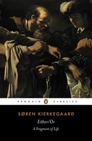 Either/Or - A Fragment of Life ebook by Soren Kierkegaard, Alastair Hannay, Alastair Hannay
