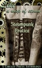Like a Wisp of Steam - Steampunk Erotica ebook by Cecilia Tan, J. Blackmore
